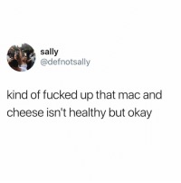 Funny, God, and Okay: sally  @defnotsally  kind of fucked up that mac and  cheese isn't healthy but okay Why god?