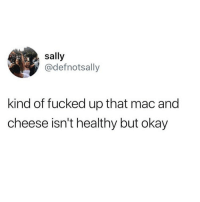 Food, Memes, and Fuck: sally  @defnotsally  kind of fucked up that mac and  cheese isn't healthy but okay Late night food craving post but honestly what the fuck 😩😭🍝(@beigecardigan)