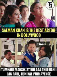 Memes, Bollywood, and Huns: SALMAN KHAN IS THE BEST ACTOR  IN BOLLYWOOD  IT  TUMHARI MANSIK STITHI AAJTHIK NAHIV  LAGRAHI, HUN KAL PHIR AYENGE Haha 😁😂  #TrollBollywood #Raj*