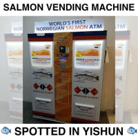"I guess Yishun isn't that bad afterall!: SALMON VENDING MACHINE  WORLD'S FIRST  NORWEGIAN SALMON ATM  TM  NOR  STEPS TO BUY  SS 5%  SS 5  FILLET  PREMIUM SALMON FILLET  优质挪威三文鱼  PROEN RAW SALMORS NO ADOITIVES OR FLAVOURS  PREMIUM SALMON FILLET  PREMIUM SALMON  优质挪威三文  优质挪威三文鱼  冷冻三  鱼""  t天然无任何漾竝剂  ITAMIN  SUSTARABLE  ORIGIN  MAJTERS  NORWEGIAN SALMONW  NORWEGIAN S  NORWEGIAN SALMON'.  MON™  Exit A  Ex  Exit B  Take #21-28 from hore)  Lift Up & Push In  Lift Up & Push In  SPOTTED IN YISHUN I guess Yishun isn't that bad afterall!"
