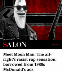 At least Pepe won't be alone: SALON  LIKE  Meet Moon Man: The alt-  right's racist rap sensation,  borrowed from 1980s  McDonald's ads At least Pepe won't be alone