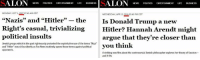 "Arguing, Donald Trump, and Memes: SALON NEWS  MONDAY, OCT O7:45 AM COT  WEDNESDAY, APR 13, 2016505:40 PM CDT  ""Nazis"" and ""Hitler"" the  Is Donald Trump a new  Right's casual, trivializing Hitler? Hannah Arendt might  political insults  argue that they're closer than  Jewish groups which in the past righteously protested the exploitative use the terms Nazi  you think  and Hitler now sit by silently as Fox News routinely spews those terms against political  opponents.  A striking new film about the controversial Jewish philosopher explores her theory of fascism  and it fits"