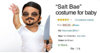 "Bae, Photoshop, and True: ""Salt Bae""  costume for baby  Ann112 customer reviews  Price: $45.25 Prime  Fit: True to size (88%)""  Size: 12-18 Months Size Chart  Color: As Shown  In Stock.  Qty:1 <p><a href=""http://memehumor.net/post/166372798201/these-photoshop-baby-costumes-are-absolutely"" class=""tumblr_blog"">memehumor</a>:</p>  <blockquote><p>These Photoshop ""Baby Costumes"" Are Absolutely Brilliant</p></blockquote>"