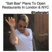 """Salt Bae"" Plans To Open Restaurants In London & NYC -blogged by @BenitaShae ⠀⠀⠀⠀⠀⠀⠀⠀⠀ ⠀⠀⠀⠀⠀⠀⠀⠀⠀ Internet sensation and Turkish restaurant owner NusretGökçe, otherwise known as "" SaltBae,"" says he plans to open restaurants in New York and London within the next few months. ⠀⠀⠀⠀⠀⠀⠀⠀⠀ ⠀⠀⠀⠀⠀⠀⠀⠀⠀ Salt Bae took social media by storm after footage of him carving meat and effortlessly sprinkling salt on top went viral earlier this month. ⠀⠀⠀⠀⠀⠀⠀⠀⠀ ⠀⠀⠀⠀⠀⠀⠀⠀⠀ Although Gökçe doesn't speak any foreign languages he says he is able to ""communicate with people through meat."" ⠀⠀⠀⠀⠀⠀⠀⠀⠀ ⠀⠀⠀⠀⠀⠀⠀⠀⠀ When the reporter asked about his salt-sprinkling skills Gökçe replied, ""Actually that move at the end [salting] came automatically. I did not do that to show off. It is just my signature. You can think of it a kind of final touch for a painting. It was a final touch to the meat; I was blessing the meat."" ⠀⠀⠀⠀⠀⠀⠀⠀⠀ ⠀⠀⠀⠀⠀⠀⠀⠀⠀ Would you go to Salt Bae's restaurant?: ""Salt Bae"" Plans To Open  Restaurants In London & NYC  @balleralert ""Salt Bae"" Plans To Open Restaurants In London & NYC -blogged by @BenitaShae ⠀⠀⠀⠀⠀⠀⠀⠀⠀ ⠀⠀⠀⠀⠀⠀⠀⠀⠀ Internet sensation and Turkish restaurant owner NusretGökçe, otherwise known as "" SaltBae,"" says he plans to open restaurants in New York and London within the next few months. ⠀⠀⠀⠀⠀⠀⠀⠀⠀ ⠀⠀⠀⠀⠀⠀⠀⠀⠀ Salt Bae took social media by storm after footage of him carving meat and effortlessly sprinkling salt on top went viral earlier this month. ⠀⠀⠀⠀⠀⠀⠀⠀⠀ ⠀⠀⠀⠀⠀⠀⠀⠀⠀ Although Gökçe doesn't speak any foreign languages he says he is able to ""communicate with people through meat."" ⠀⠀⠀⠀⠀⠀⠀⠀⠀ ⠀⠀⠀⠀⠀⠀⠀⠀⠀ When the reporter asked about his salt-sprinkling skills Gökçe replied, ""Actually that move at the end [salting] came automatically. I did not do that to show off. It is just my signature. You can think of it a kind of final touch for a painting. It was a final touch to the meat; I was blessing the meat."" ⠀⠀⠀⠀⠀⠀⠀⠀⠀ ⠀⠀⠀⠀⠀⠀⠀⠀⠀ Would you go to Salt Bae's restaurant?"