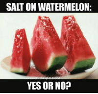 Watermelone: SALT ON WATERMELON:  YES OR NO?