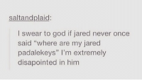 """Happy Canada day y'all 🇨🇦 (I was out all day sooooooo this is a lil late): saltandplaid:  I swear to god if jared never once  said """"where are my jared  padalekeys"""" I'm extremely  disapointed in him  13 11 Happy Canada day y'all 🇨🇦 (I was out all day sooooooo this is a lil late)"""
