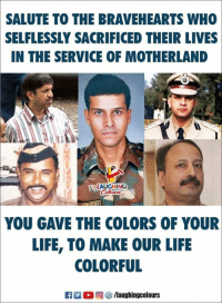 Life, Heroes, and Indianpeoplefacebook: SALUTE TO THE BRAVEHEARTS WHO  SELFLESSLY SACRIFICED THEIR LIVES  IN THE SERVICE OF MOTHERLAND  AUGHING  YOU GAVE THE COLORS OF YOUR  LIFE, TO MAKE OUR LIFE  COLORFUL Remembering Our Heroes