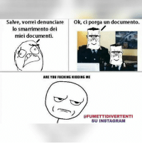 😂😂😂: Salve, vorrei denunciare  Ok, ci porga un documento.  lo smarrimento dei  miei documenti.  ARE YOU FUCKING KIDDING ME  @FUMETTIDIVERTENTI  SU INSTAGRAM 😂😂😂