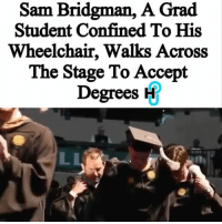 College, Memes, and Business: Sam Bridgman,  A Grad  Student Confined To His  Wheelchair, Walks Across  The Stage To Accept  Degrees H HU Staff: Ariela Anís @ari.anis Since 18, Sam Bridgman has been confined to his wheelchair due to a rare neuromuscular disease, Friedreich's Ataxia. ____________________________________________________ But as a courageous new USF graduate, the 25-year-old proudly walked across the stage to accept his two degrees. ____________________________________________________ With the help of his University of South Floridapals, Bridgman shocked everyone at the ceremony when he rose from his chair to receive his MBA and master's degrees from the Muma College of Business' Sport & Entertainment program. ____________________________________________________ Read more at thehollywoodunlocked.com, link in bio.