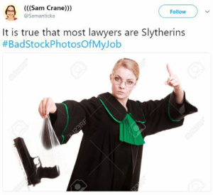 True, Lawyers, and Sam: (((Sam Crane)))  @Samanticka  Follow  It is true that most lawyers are Slytherins