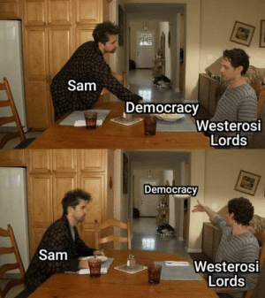 Best Game of Thrones Memes That Are Hilarious (48 Pics)-14: Sam  Democracy  Westerosi  Lords  Democracy  Sam  Westerosi  Lords Best Game of Thrones Memes That Are Hilarious (48 Pics)-14