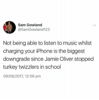Honestly😩😩 @studentproblems is absolutely hilarious: Sam Gowland  @SamGowland123  Not being able to listen to music whilst  charging your iPhone is the biggest  downgrade since Jamie Oliver stopped  turkey twizzlers in school  09/08/2017, 12:56 pm Honestly😩😩 @studentproblems is absolutely hilarious