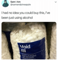 Funny, Alcohol, and Been: Sam I Am  @samandpineapple  I had no idea you could buy this, I've  been just using alcohol  Void  fill  Excellent  for your goods  ygienic & reusable  aradable  Suitable for composts No hangovers @emotionalclub