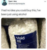 Alcohol, MeIRL, and Been: Sam I Am  @samandpineapple  I had no idea you could buy this, I've  been just using alcohol  Void  fill  E:  otection for your goods  ht, hygienic & reusable  Suitable tor compo  tcushioning  iegradable  t5 meirl