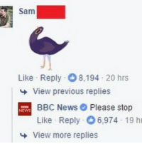 Trash dove is the best tbh: Sam  Like Reply 8,194 20 hrs  View previous replies  BBC News Please stop  Like Reply -O6,974 19 h  View more replies Trash dove is the best tbh