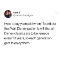 The originals are still the best 🙌: sam  @samanthapaigeu  i was today years old when i found out  that Walt Disney put in his will that all  Disney classics are to be remade  every 10 years, so each generation  gets to enjoy them The originals are still the best 🙌