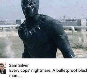 Dank, Memes, and Target: Sam Silver  Every cops' nightmare. A bulletproof blacl  man.... We don't do that here by LSQDR MORE MEMES