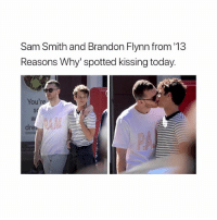 Do you ship?: Sam Smith and Brandon Flynn from '13  Reasons Why' spotted kissing today.  You'r  Sq  dre Do you ship?