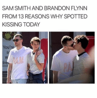 Beautiful, Sam Smith, and Today: SAM SMITH AND BRANDON FLYNN  FROM 13 REASONS WHY SPOTTED  KISSING TODAY  You'r  So  re  swe I AM SO THANKFUL FOR BEAUTIFUL TALENTED COUPLES
