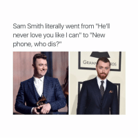 """Love, Phone, and Who Dis: Sam Smith literally went from """"He'll  never love you like can"""" to """"New  phone, who dis?""""  GRAMN  RDS"""