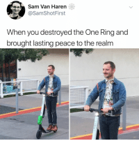 frodo crazy for this one: Sam Van Haren  @SamShotFirst  When you destroyed the One Ring and  brought lasting peace to the realm frodo crazy for this one