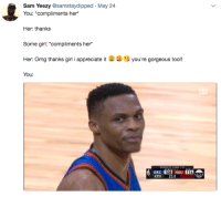 "<p>She sensed the thirst (via /r/BlackPeopleTwitter)</p>: Sam Yeezy @samstaydipped May 24  You: ""compliments her  Her: thanks  Some girl: ""compliments her  Her: Omg thanks girl i appreciate it you're gorgeous too!!  You:  окс 10 Hou  4TH 23.0  114 <p>She sensed the thirst (via /r/BlackPeopleTwitter)</p>"