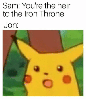 iron throne: Sam: You're the heir  to the Iron Throne  Jon: