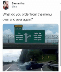 Memes, Chicken, and 🤖: Samantha  @sa  What do you order from the menu  over and over again?  LEFT  Try  something  new from  the menu  Order the  same thing  over and  over again  V 🤣You can't go wrong with Chicken strips