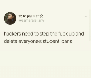 Dank, Memes, and Target: @samaraleilany  hackers need to step the fuck up and  delete everyone's student loans Yes please do it by jim_par MORE MEMES