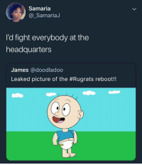 <p>Don't y'all dare mess with my childhood (via /r/BlackPeopleTwitter)</p>: Samaria  @_SamariaJ  I'd fight everybody at the  headquarters  James @doodladoo  Leaked picture of the #Rugrats reboot! <p>Don't y'all dare mess with my childhood (via /r/BlackPeopleTwitter)</p>