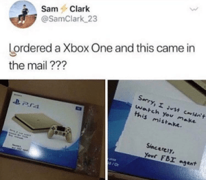 Dank, Fbi, and Memes: SamClark  @SamClark 23  lordered a Xbox One and this came in  the mail???  Sorry, Just cwldo't  this mistake.  Sincerely,  yout FBI agent  d /or What a great guy by idontfeelsogud FOLLOW HERE 4 MORE MEMES.
