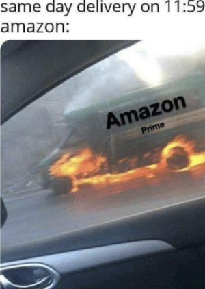 meirl: same day delivery on 11:59  amazon:  Amazon  Prime meirl