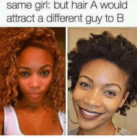 Same Girl: Same girl: but hair A A B  Would  attract a different guy to
