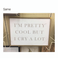 .: Same  I'M PRETTY  COOL BUT  I CRY A LOT .