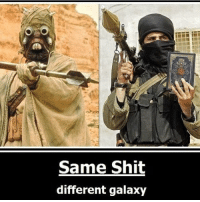 America, Memes, and Shit: Same Shit  different galaxy Repost from @wall__up I hate sand people they are the worst stopimmigration noillegals stopterrorism nojihad immigrationreform illegalimmigration America USA securetheborder buildthewall buildthatwall Trump Trump2016 liberalismisamentaldisorder