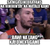 The Game, Game, and Player: SAMGAGINEBRAFANS  HINIHINTAY NA MATALO KAMI  NA  BIDA PLAYER OF THE GAME  BAWINATANGEIA.  KAYONEXTGAME  8/15  FGS bawi na lang daw kayo next game.  😝