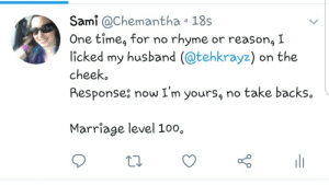 Marriage, Husband, and One: Sami @Chemantha 18s  One timeg for no  licked my husband (@tehkrayz) on the  cheek  rhyme  or reasong I  Response now I'm yours, no take backs  Marriage level 100.