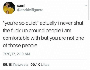 """introvertproblems:Follow Introvert Nation @introvertproblems: sami  @ezekielfiguero  you're so quiet"""" actually i never shut  the fuck up around people i am  comfortable with but you are not one  of those people  7/20/17, 2:10 AM  55.1K Retweets 90.1K Likes introvertproblems:Follow Introvert Nation @introvertproblems"""