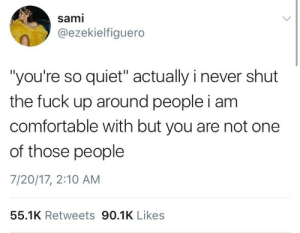 "Comfortable, Life, and Target: sami  @ezekielfiguero  ""you're so quiet"" actually i never shut  the fuck up around people i am  comfortable with but you are not one  of those people  7/20/17, 2:10 AM  55.1K Retweets 90.1K Likes weavemama:MY LIFE IN A NUTSHELL"