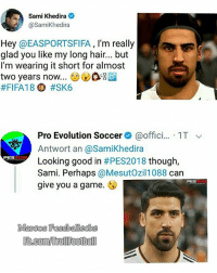 PES burn 😂🔥: Sami Khedira  @SamiKhedira  Hey @EASPORTSFIFA, I'm really  glad you like my long hair.. but  I'm wearing it short for almost  two years now.. ⓥ ®  #FIFA18 D #SK6  Pro Evolution Soccer@offici... 1T  Antwort an @SamiKhedira  Looking good in #PES2018 though,  Sami. Perhaps @MesutOzil1088 can  give you a game.  PES  PES PES burn 😂🔥