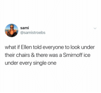 Person in the back: I have work in the morning Ellen: I'm at work right now, don't be a bitch: sami  @samistroebs  what if Ellen told everyone to look under  their chairs & there was a Smirnoff ice  under every single one Person in the back: I have work in the morning Ellen: I'm at work right now, don't be a bitch