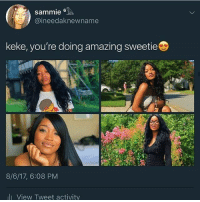 Memes, Amazing, and 🤖: sammie  @ineedaknewname  keke, you're doing amazing sweetie  8/6/17, 6:08 PM  li View Tweet activity A role model
