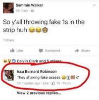 Blackpeopletwitter, Huh, and Clarks: Sammie Walker  56 mins  So y all throwing fake 1s in the  strip huh  1 Share  I Like  Comment  Share  Calvin Clark an  5atbare  Issa Bernard Robinson  They shaking fake assess  53 minutes ago Like  10 Reply  View 2 previous replies... 💀💀💀💀💀