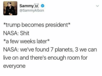 Memes, Nasa, and Planets: Sammy  @Sammy Albon  *trump becomes president  NASA: Shit  a few weeks later  NASA: we've found 7 planets, 3 we can  live on and there's enough room for  everyone Time to pack.