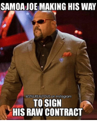 Memes, 🤖, and Tna: SAMOAJOE MAKING HIS WAY  @STILLREALTOUS on Instagram  TO SIGN  HIS RAW CONTRACT Joe looking like a suplex machine in a suit. tazz taz samoajoe wwe wwememes raw share love prowrestling wrestling follow memes lol haha share like stillrealradio stillrealtous burn smackdownlive nxt faf wwf njpw luchaunderground tna roh wcw dankmemes