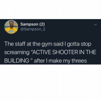 "Gym, Memes, and 🤖: Sampson (2)  @Sampson_2  The staff at the gym said I gotta stop  screaming ""ACTIVE SHOOTERIN THE  BUILDING"" after I make my threes Scary accuracy!!!"