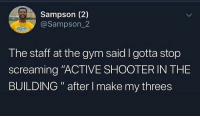 "KOBE: Sampson (2)  @Sampson_2  The staff at the gym said I gotta stop  screaming ""ACTIVE SHOOTER IN THE  BUILDING "" after I make my threes KOBE"