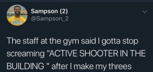 "The game gets too intense by NestMegatron MORE MEMES: Sampson (2)  @Sampson_2  The staff at the gym said I gotta stop  screaming ""ACTIVE SHOOTER IN THE  BUILDING "" after I make my threes The game gets too intense by NestMegatron MORE MEMES"
