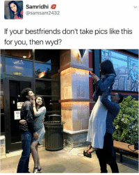 Memes, Selfie, and Wyd: Samridhi  samsam 2432  If your bestfriends don't take pics like this  for you, then wyd? Selfie crane. | For more: @aranjevi