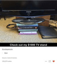 Dank, 🤖, and Check: SAMSUNG  Gall CHEMISTRY  Check out my $1000 TV stand  lilcootiepatootie  Bruh  Source: best-ofmemes  226,978 notes